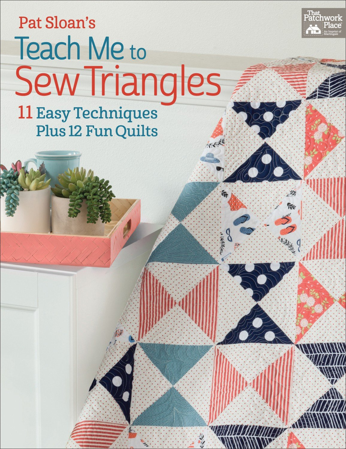 Pat Sloan's Teach Me to Sew Triangles 13 Easy Techniques Plus 12 Fun Quilts 96 pg.