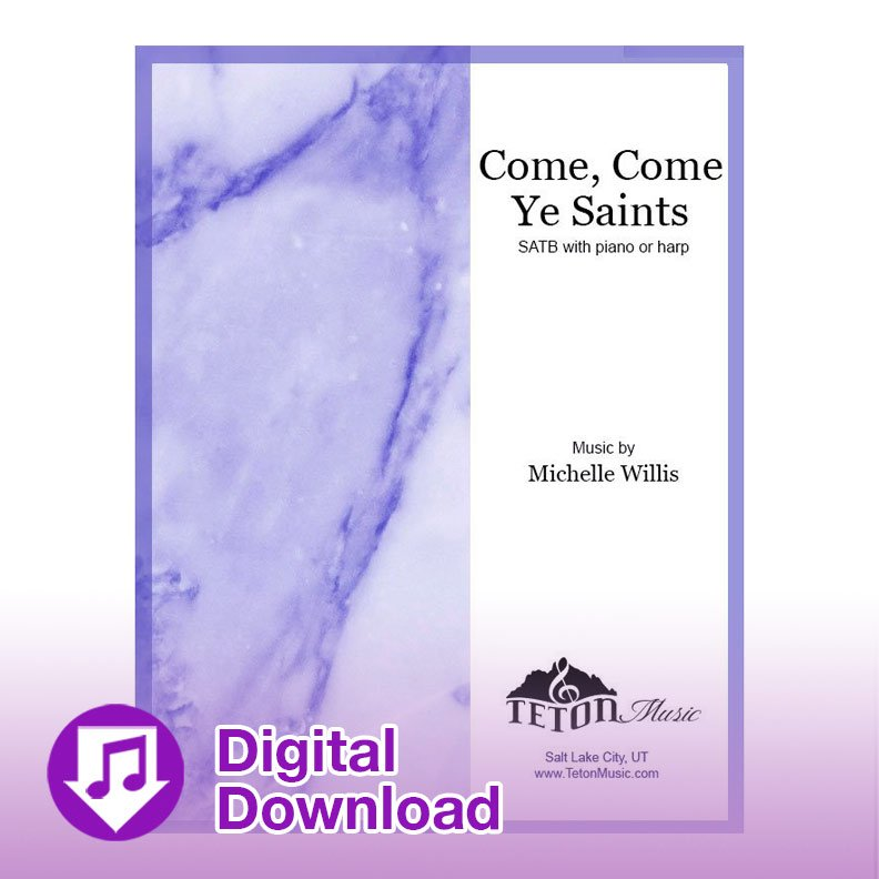 Come, Come Ye Saints (SATB)