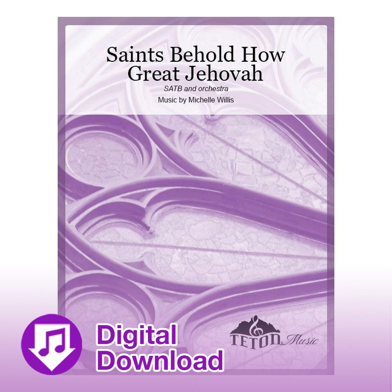 Saints, Behold How Great Jehovah (SATB & Orchestra)