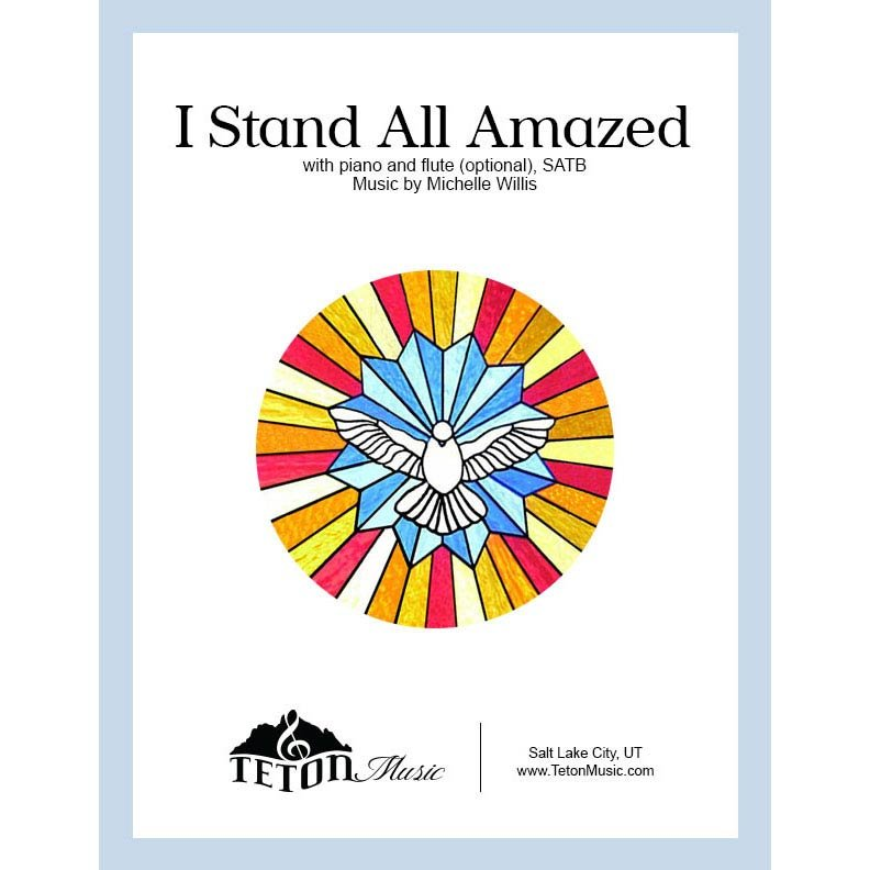 I Stand All Amazed (SATB)