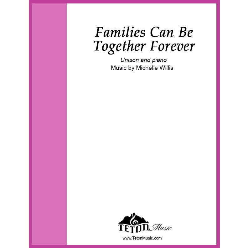 Families Can Be Together Forever (Solo or Unison)