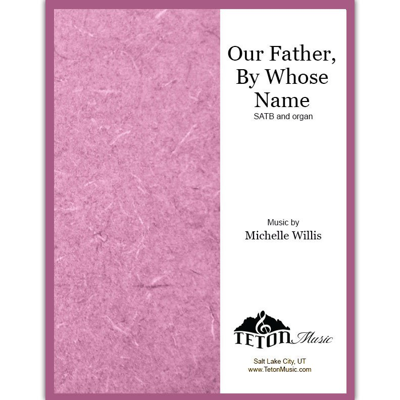 Our Father, By Whose Name (SATB)