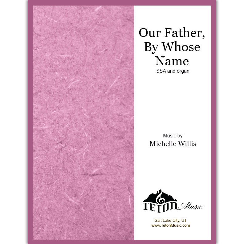 Our Father, By Whose Name (SSA)