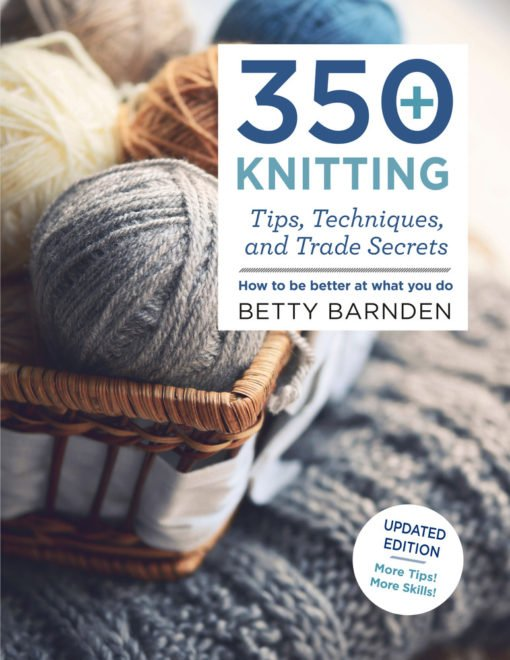 350+ Knitting Tips, Techniques, and Trade Secrets