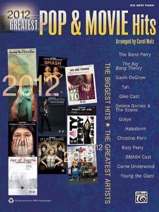 2012 Greatest Pop & Movie Hits : The Biggest Hits * the Greatest Artists (Big Note Piano)