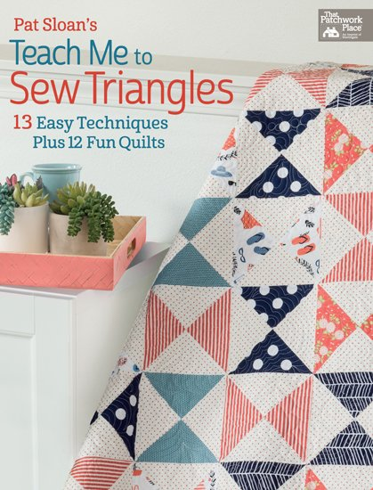 Pat Sloan's Teach Me to Sew Triangles: 13 Easy Techniques Plus 12 Fun Quilts - Softcover