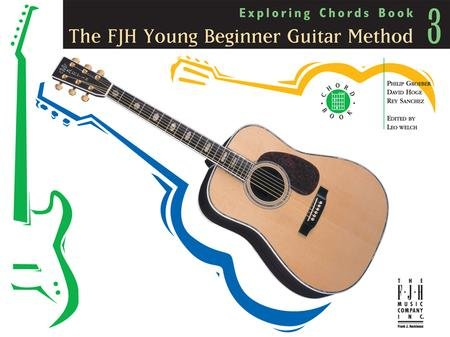 The FJH Young Beginner Guitar Method - Exploring Chords Book 3