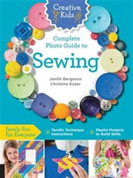 Creative Kids - Complete Photo Guide to Sewing