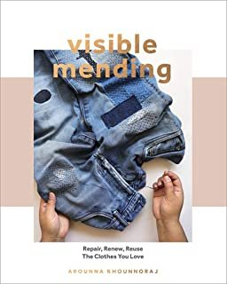 Visible Mending - Repair, Renew, Reuse The Clothes You Love
