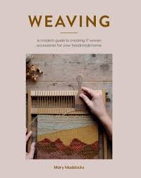 Weaving - A Modern Guide to Creating 17 Woven Accessories for your Handmade Home