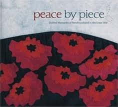Peace by Piece: Quilted Memories Of Newfoundland in the Great War