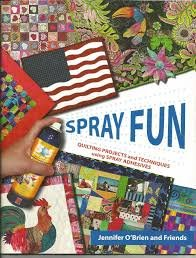 Spray Fun: Quilting Projects and Techniques using Spray Adhesives