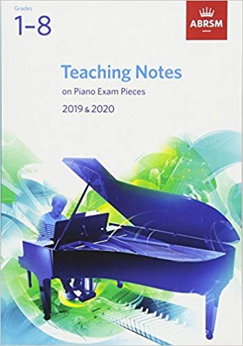 Teaching Notes on Piano Exam Pieces 2019 &2020, Grades 1-8