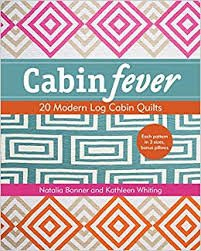 Cabin Fever 20 Modern Log Cabin Quilts