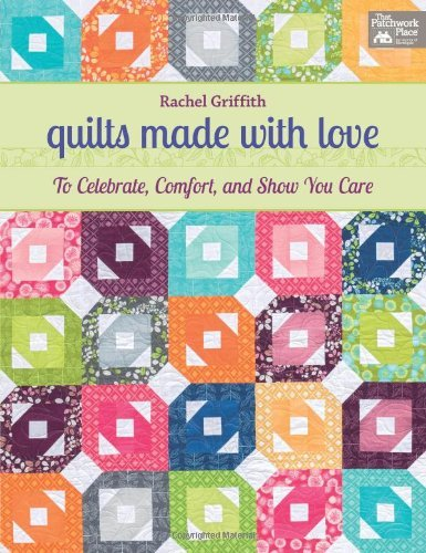 Quilts Made with Love - To Celebrate, Comfort, and Show You Care