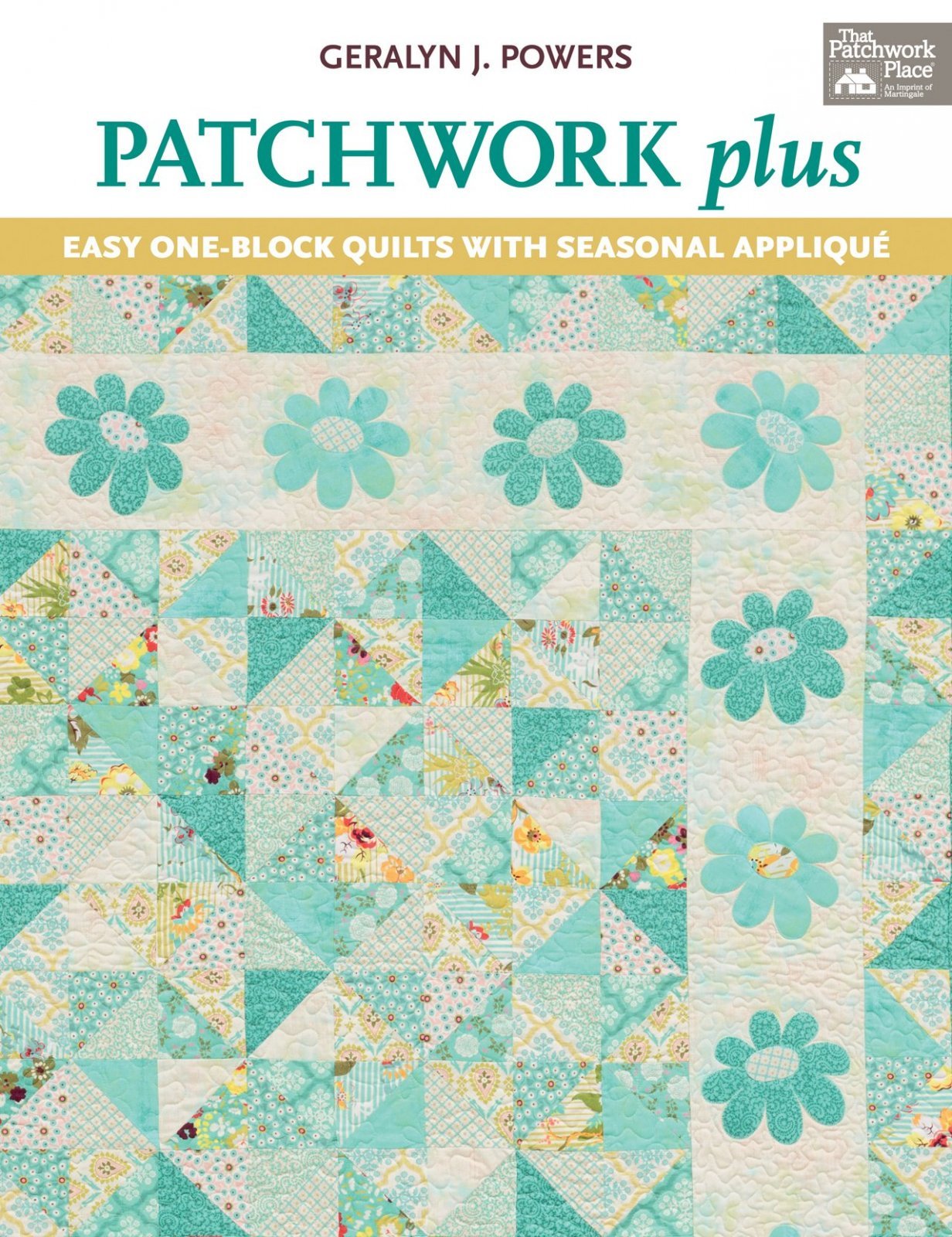 Patchwork Plus - Easy One-Block Quilts with Seasonal Applique