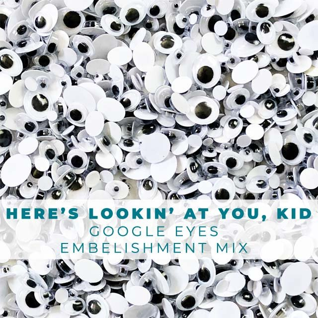 Here's Lookin' At You, Kid Google Eyes Embellishment Mix