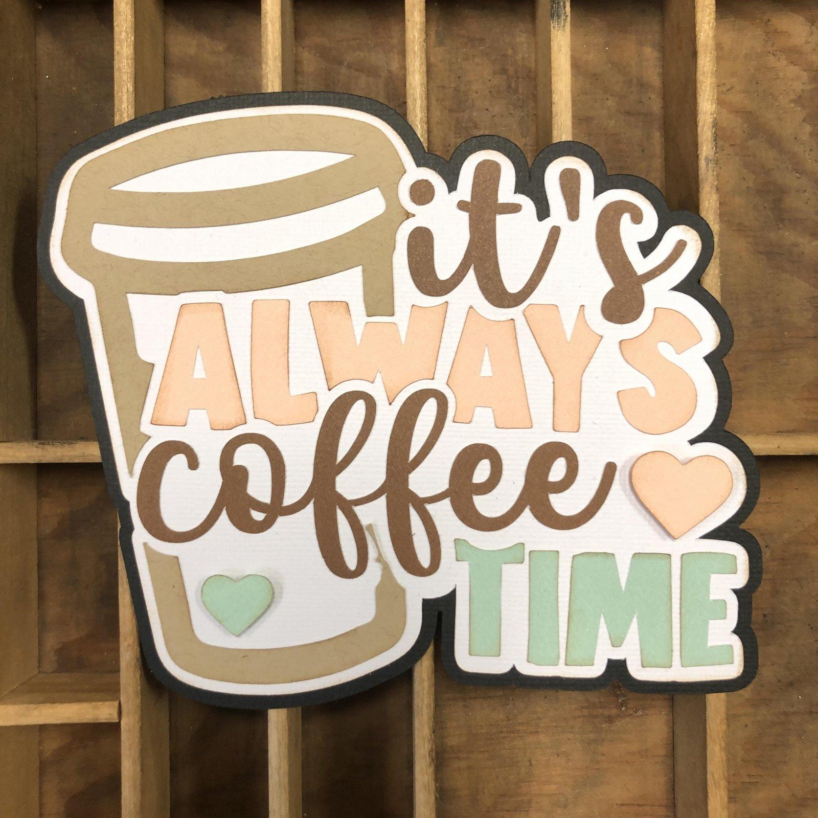 Custom Die-Cut-It's Always Coffee Time