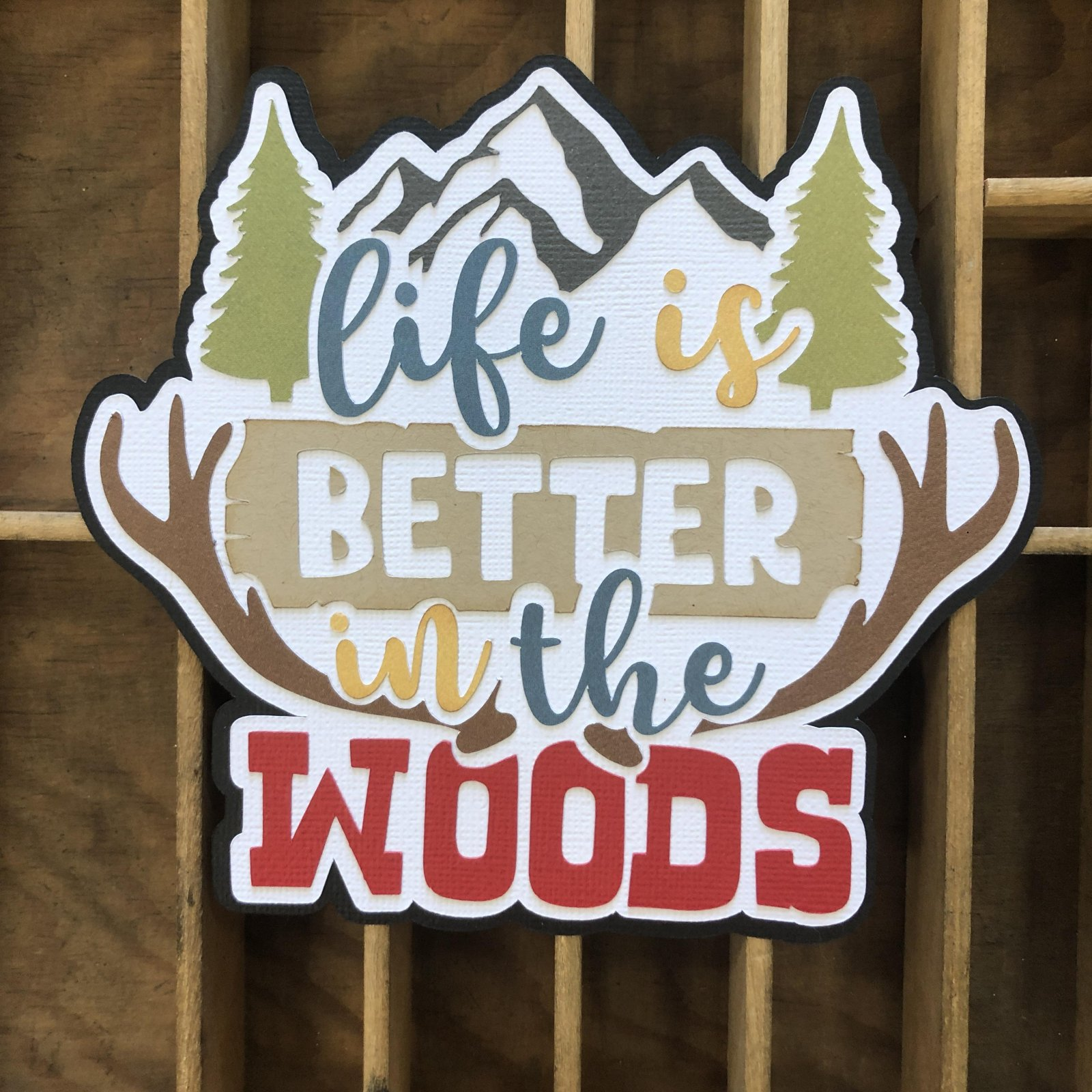 Custom Die-Cut-Life is Better in the Woods