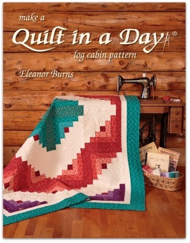 Make a Quilt in a Day Log Cabin Pattern 6th edition by Eleanor Burns