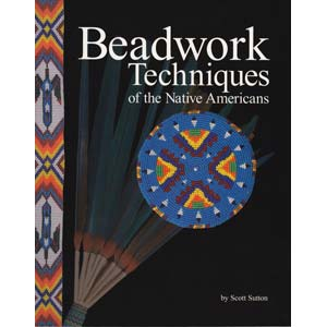 Beadwork Techniques of the Native American-Sutton