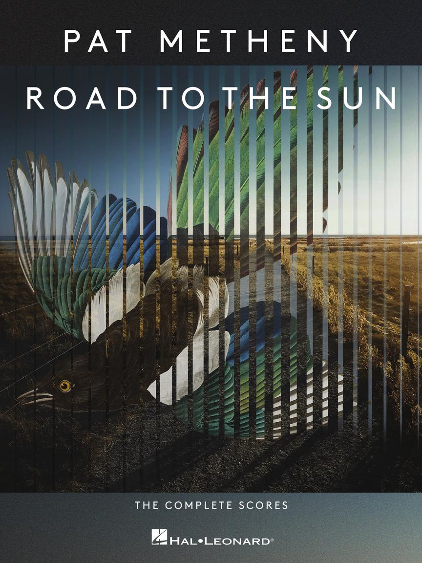 PAT METHENY: ROAD TO THE SUN The Complete Scores