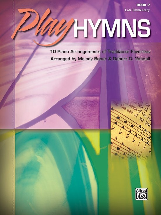Alfred Play Hymns, Book 2 10 Piano Arrangements of Traditional Favorites
