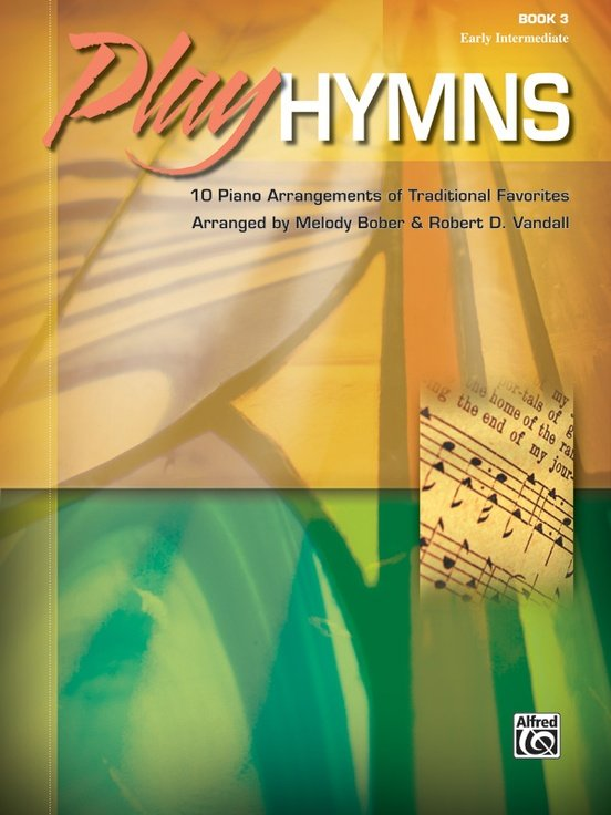 Alfred Play Hymns Book 3 10 Piano Arrangements of Traditional Favorites