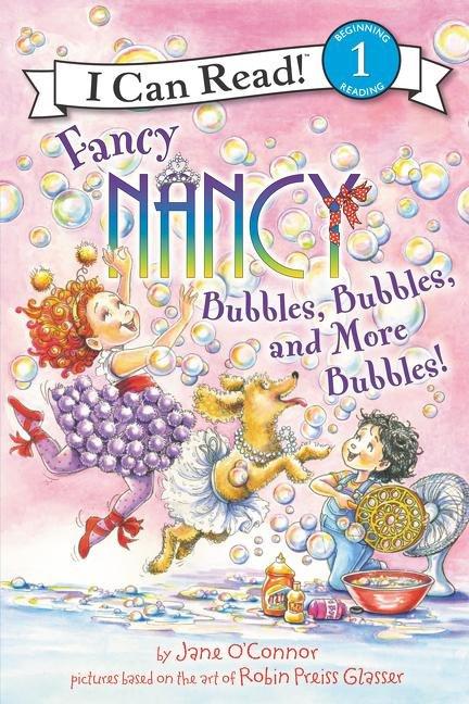Fancy Nancy: Bubbles Bubbles and More Bubbles!