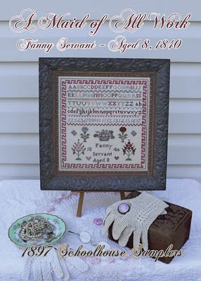 1897 Schoolhouse Samplers - Fanny Servant - Aged 8 1840
