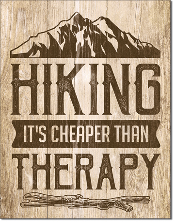 Hiking Is Cheaper than Therapy Metal Sign
