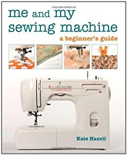 Me and My Sewing Machine a beginner's guide