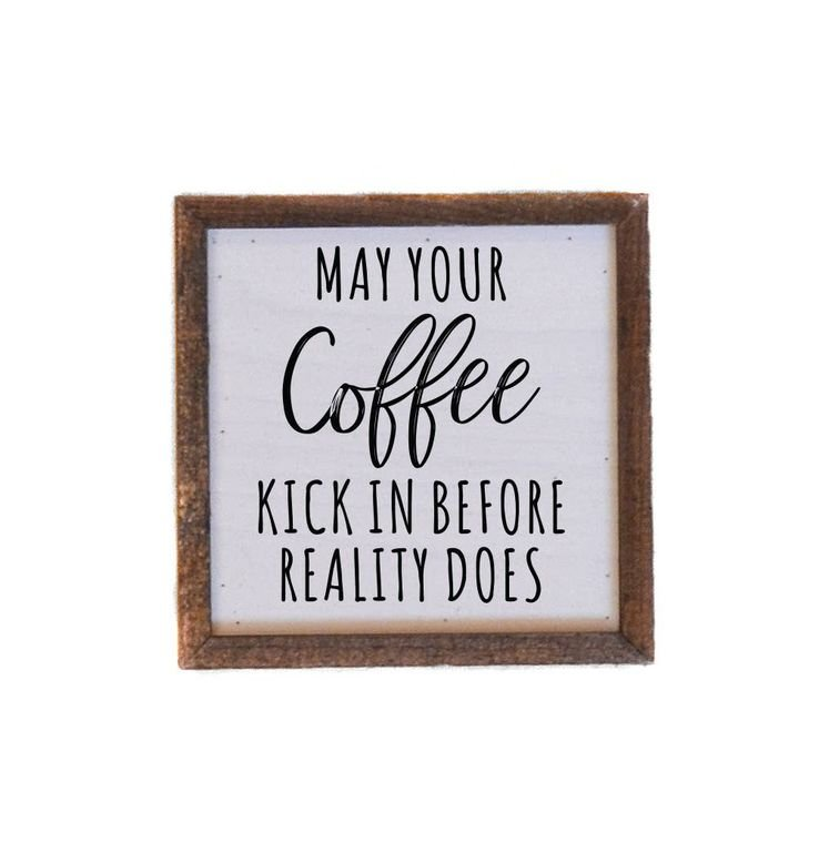 May Your Coffee Kick In Before Reality Does Wall Art - 6 x 6 - by Driftwood Studios