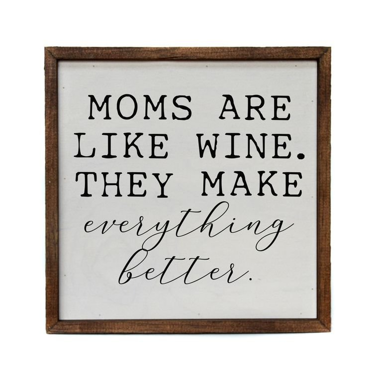 Moms are Like Wine, They Make Everything Better Wall Art - 10 x 10 - by Driftwood Studio