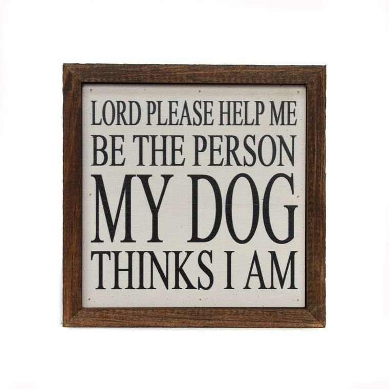 Be the Person My Dog Thinks I Am Wall Art - 6 x 6 - by Driftwood Studios