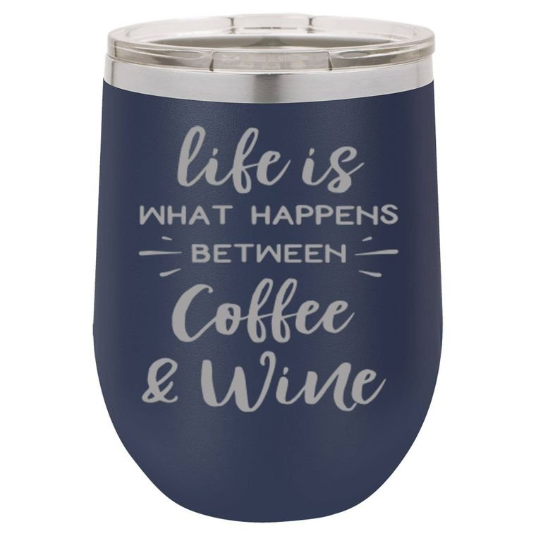 Life is What Happens Between Coffee and Wine - 16oz. Coffee Mug/Wine Tumbler - by Driftless Studio