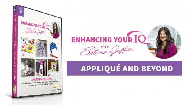 Volume 4: Applique and Beyond, Enhancing Your IQ with Salima Jaffers