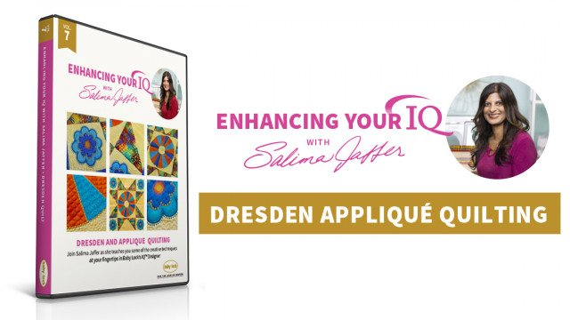 Volume 7: Dresden and Applique Quilting, Enhancing Your IQ with Salima Jaffers - copy