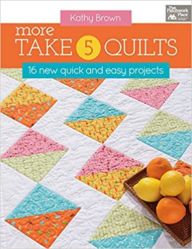 Kathy Brown More Take 5 Quilts 16 New Quick and Easy Projects