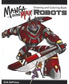 Manga To The Max Robots Drawing and Coloring Book