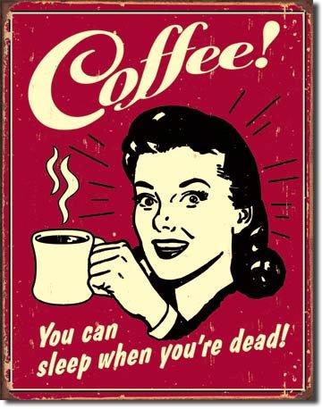 TIN SIGN # 1331 Coffee - Sleep when Dead