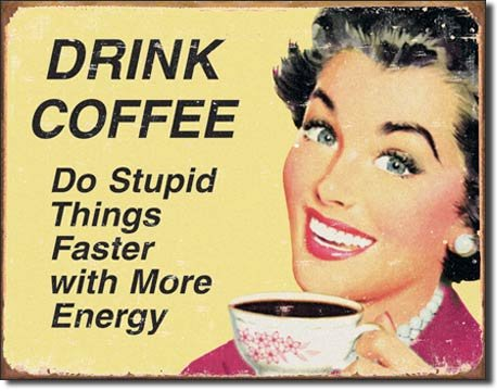 TIN SIGN # 1425 Ephemera - Coffee Stupid Things