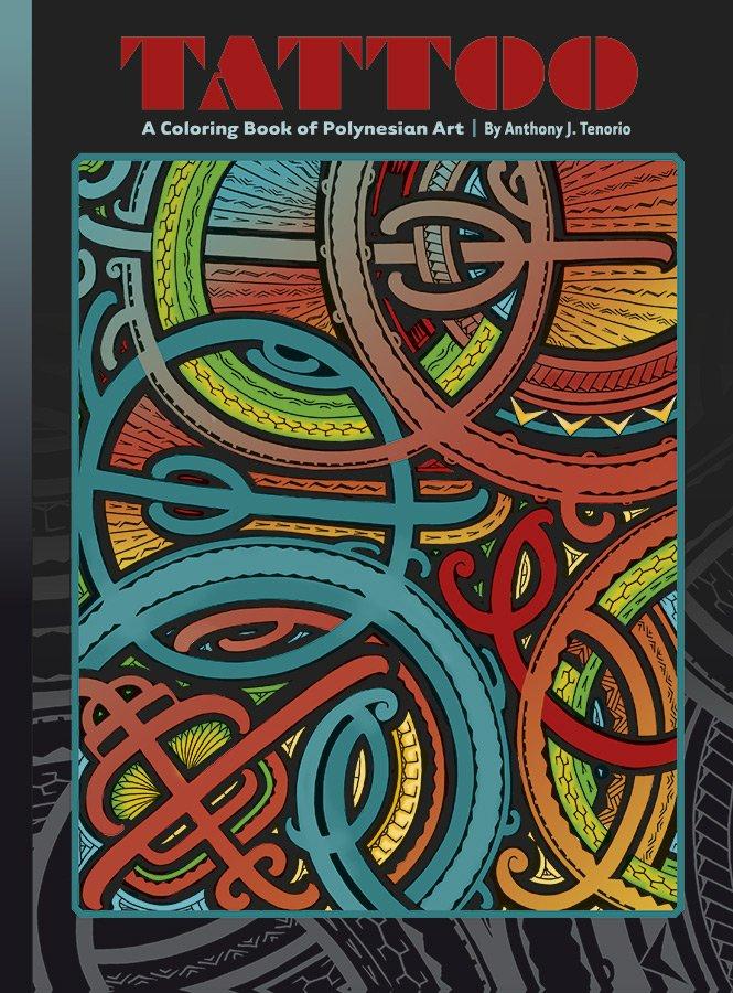 ANTHONY J. TENORIO TATTOO: POLYNESIAN ART COLORING BOOK