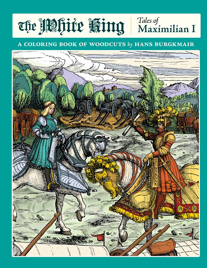 THE WHITE KING: TALES OF MAXIMILIAN I: WOODCUTS BY HANS BURGKMAIR COLORING BOOK
