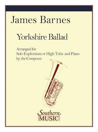 Barnes, James: Yorkshire Ballad for Solo Euphonium or High Tuba & Piano