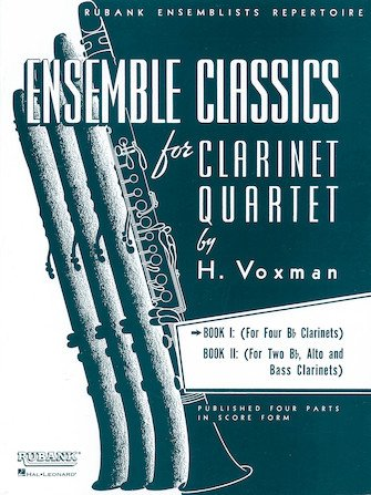 Voxman, H.: Ensemble Classics for Clarinet Quartet Book 1