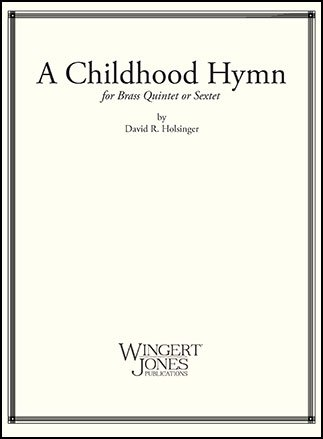 Holsinger, David: A Childhood Hymn for Brass Quintet or Sextet