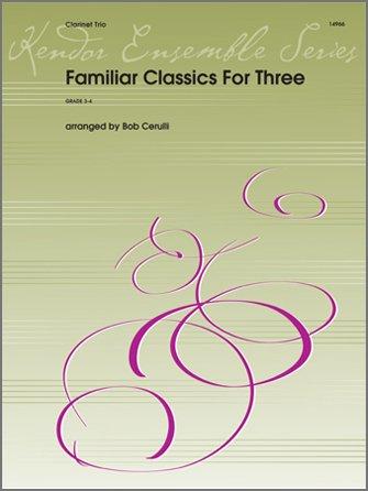Cerulli, Bob (arr.): Familiar Classics for Three Clarinet Trios