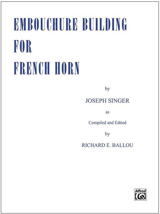Singer, Joseph (ed. Ballou): Embouchure Building for French Horn