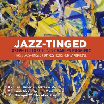 Joseph Lulloff, Saxophone Jazz-Tinged: Three Jazz-Tinged Compositions by Charles Ruggiero for Saxophone